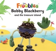 Bobby Blackberry and the treasure island ebook by Ella Davies