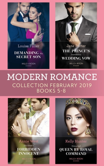 Modern Romance February Books 5-8: Demanding His Secret Son / The Prince's Scandalous Wedding Vow / The Greek's Forbidden Innocent / Untouched Queen by Royal Command eBook by Louise Fuller,Jane Porter,Annie West,Kelly Hunter
