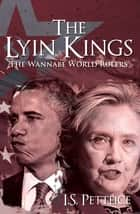 The Lyin Kings - The Wannabe World Leaders ebook by Irene Petteice