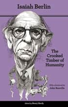 The Crooked Timber of Humanity - Chapters in the History of Ideas - Second Edition ebook by Isaiah Berlin, Henry Hardy, John Banville