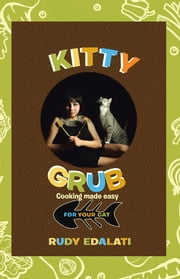 Kitty Grub - Cooking made easy for your cat ebook by Rudy Edalati