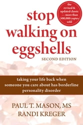 Stop Walking on Eggshells - Taking Your Life Back When Someone You Care About Has Borderline Personality Disorder ebook by Paul Mason, MS,Randi Kreger