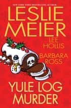 Yule Log Murder ekitaplar by Leslie Meier, Lee Hollis, Barbara Ross