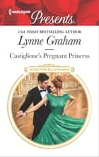 Castiglione's Pregnant Princess - A Contemporary Royal Romance ebook by Lynne Graham
