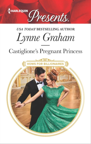Castiglione's Pregnant Princess - A Contemporary Royal Romance 電子書籍 by Lynne Graham
