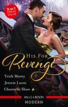 His For Revenge/His Mistress for a Million/Baby of His Revenge/Proud Greek, Ruthless Revenge ebook by Chantelle Shaw, Trish Morey, Jennie Lucas