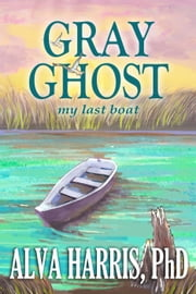 Gray Ghost ebook by Alva Harris, PhD