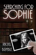 Searching for Sophie ebook by Rachel  Brimble
