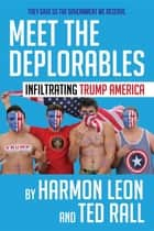 Meet the Deplorables - Infiltrating Trump America ebook by Harmon Leon, Ted Rall