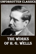 The Complete Works of H.G. Wells ebook by H.G. Wells