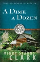 A Dime a Dozen ebook by Mindy Starns Clark