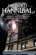 Haunted Hannibal - History and Mystery in America's Hometown ebook by