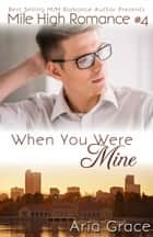 When You Were Mine ebook by Aria Grace