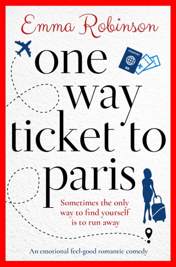 One Way Ticket to Paris - An emotional, feel-good romantic comedy ebook by Emma Robinson