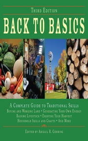 Back to Basics - A Complete Guide to Traditional Skills ebook by Abigail R. Gehring