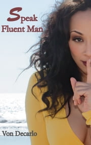 Speak Fluent Man - The Top Ten Things Women Should Consider Before Blaming the Man ebook by Von Decarlo