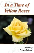In A Time of Yellow Roses ebook by Sabean, Irene