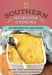 Southern Heirloom Cooking - 200 Treasured Feel-Good Recipes ebook by Norma Jean Haydel, Horace McQueen