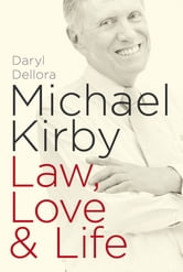 Michael Kirby - Law, Love & Life ebook by Daryl Dellora