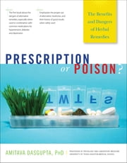 Prescription or Poison? - The Benefits and Dangers of Herbal Remedies ebook by Amitava Dasgupta
