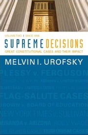 Supreme Decisions, Volume 2 - Great Constitutional Cases and Their Impact, Volume Two: Since 1896 ebook by Melvin I. Urofsky