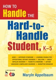 How to Handle the Hard-to-Handle Student, K-5 ebook by Maryln S. Appelbaum
