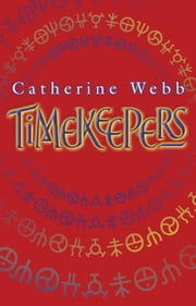 Timekeepers - Number 2 in Series ebook by Catherine Webb
