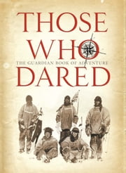 Those Who Dared: Stories from the golden age of exploration ebook by Richard Nelsson