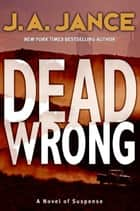 Dead Wrong ebook by J. A Jance