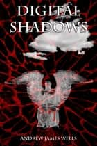 Digital Shadows ebook by Andrew James Wells