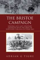 The Bristoe Campaign ebook by Adrian Tighe