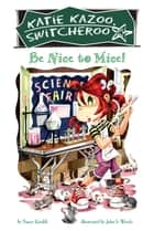 Be Nice to Mice #20 ebook by Nancy Krulik, John and Wendy