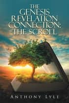 The Genesis Revelation Connection: the Scroll ebook by Anthony Lyle