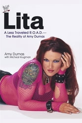 Lita - A Less Traveled R.O.A.D.--The Reality of Amy Dumas ebook by Amy Dumas,Michael Krugman