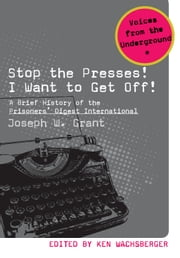 Stop the Presses! I Want to Get Off!: A Brief History of the Prisoners' Digest International ebook by Joseph W. Grant,Ken Wachsberger