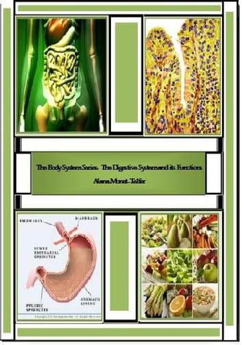 The Body System Series: The Digestive System and its Functions ebook by Alana Monet-Telfer