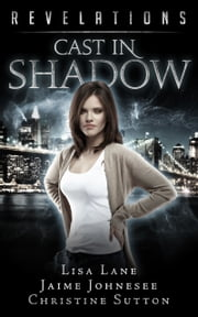Cast In Shadow: Revelations Series Book 3 ebook by Christine Sutton,Lisa Lane,Jaime Johnesee