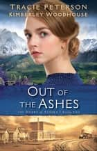 Out of the Ashes (The Heart of Alaska Book #2) ebook by Tracie Peterson, Kimberley Woodhouse
