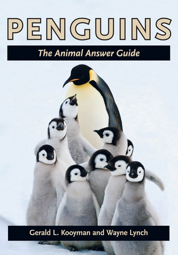 Penguins - The Animal Answer Guide ebook by Gerald L. Kooyman,Wayne Lynch