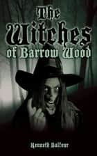 The Witches of Barrow Wood ebook by Kenneth Balfour