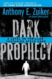 Dark Prophecy - A Level 26 Thriller Featuring Steve Dark ebook by Anthony E. Zuiker,Duane Swierczynski