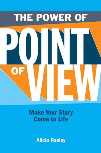 The Power Of Point Of View - Make Your Story Come To Life ebook by Alicia Rasley