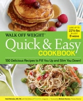 Walk Off Weight Quick & Easy Cookbook - 150 Delicious Recipes to Fill You Up and Slim You Down! ebook by Heidi McIndoo,The Editors of Prevention
