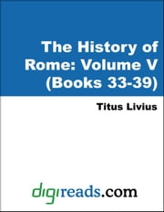 The History of Rome: Volume V (Books 33-39) ebook by Livius (Livy), Titus