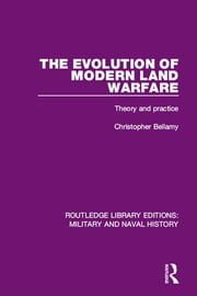 The Evolution of Modern Land Warfare - Theory and Practice ebook by Christopher Bellamy