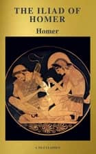 The Iliad of Homer ( Active TOC, Free Audiobook) (A to Z Classics) ebook by Homer, A to Z Classics, William Cowper