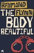 The Body Beautiful - Eddathorpe Mystery #5 ebook by Raymond Flynn