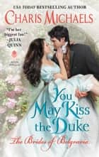 You May Kiss the Duke ebook by Charis Michaels