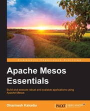 Apache Mesos Essentials ebook by Dharmesh Kakadia