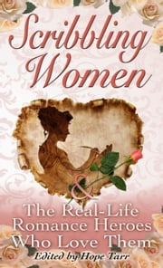 Scribbling Women & The Real-Life Romance Heroes Who Love Them ebook by Hope Tarr